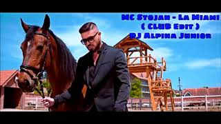 MC Stojan - La Miami ( CLUB Edit ) - DJ Alpina Junior Remix