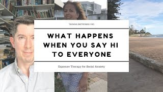 What Happens If You Say Hi to Everyone     I     Exposure Therapy for Social Anxiety
