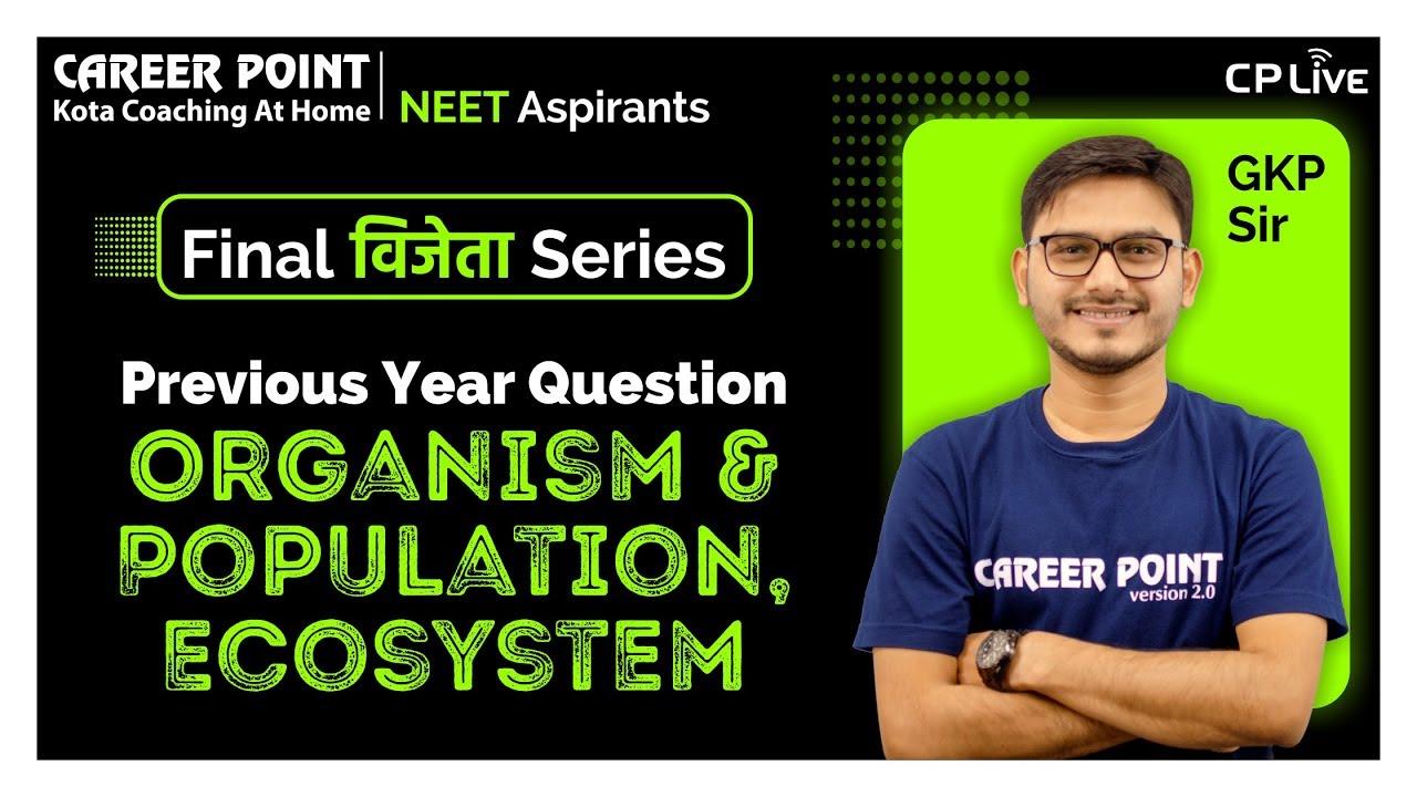 Organism & Population, Ecosystem | Final (PYQ) Vijeta Series | NEET | GKP Sir | Career Point Kota