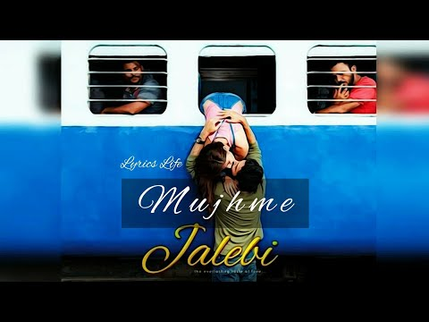 Mujhme | Lyrics | Jalebi | Shilpa Rao