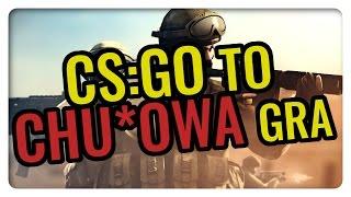 🔥 CS:GO TO CHU*OWA GRA!