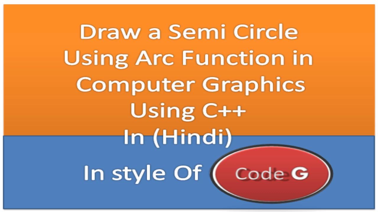 Progarm To Darw A Semi Circle Using Arc Function Computer Graphics