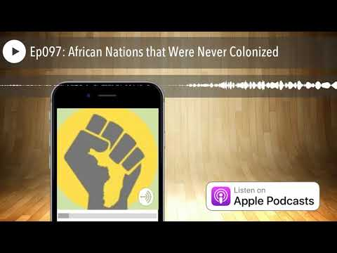 Ep097: African Nations that Were Never Colonized