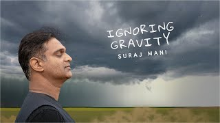 Ignoring Gravity I Lyric Video I Suraj Mani The Tattva Trip