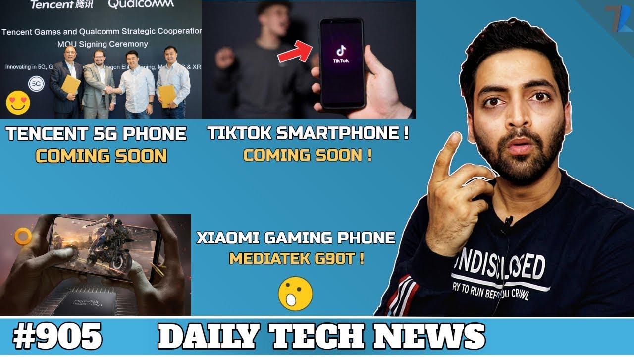 Xiaomi Gaming Phone Helio G90T India,Tencent 5G Smartphone,Google CEO Fake  Job,Tiktok Phone #905