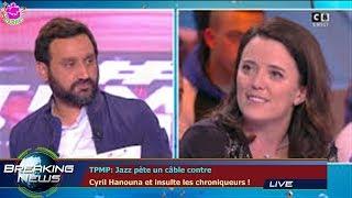 TPMP: Jazz pète un câble contre  Cyril Hanouna et insulte les chroniqueurs !