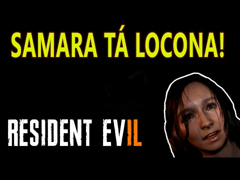 SAMARA TÁ LOCONA - Resident Evil 7