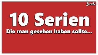 10 Serien die man gesehen haben sollte...