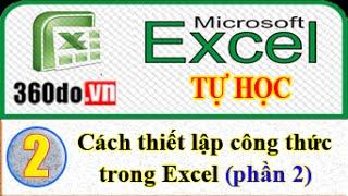 Microsoft Excel - Tự học Excel hiệu quả nhất. Bài 2 (phần 2): Thiết lập công thức trong Excel
