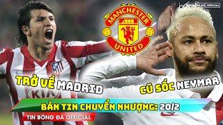 BẢN TIN CHUYỂN NHƯỢNG 20/2: MU hỏi mua Neymar - Aguero trở lại Madrid
