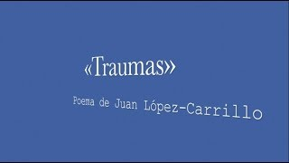 «Traumas»: poema de Juan López-Carrillo