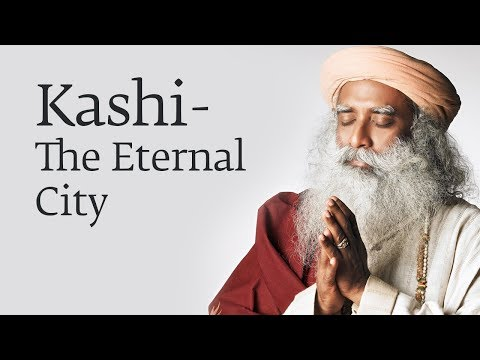 Kashi - The Eternal City - Sadhguru