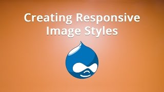 Creating Drupal Responsive Image Styles