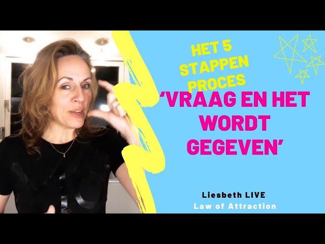 Vraag en het wordt gegeven (in 5 stappen) | Liesbeth LIVE Law of Attraction afl 24