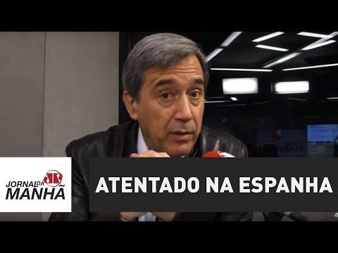 Atentado na Espanha é mais uma tentativa de intimidar a Europa   Marco Antonio Villa