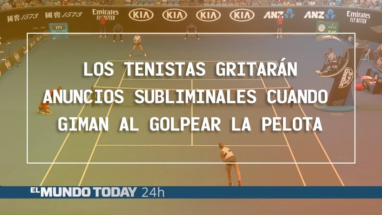 Los Tenistas Gritarán Anuncios Subliminales Cuando Giman Al Golpear La Pelota El Mundo Today 24h
