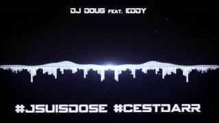DJ DOUG feat. Eddy - #JsuisDosey #CestDarr