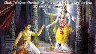 Shri Krishna Govind Gopala...Art of living bhajan - By Sachin Limaye