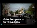 Violento operativo en Tamaulipas - Inseguridad - Denise Maerker 10 en punto