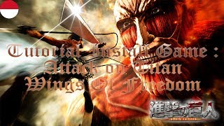 Tutorial!   Cara Install Game : Attack On Titan - Wings Of Freedom   Pc