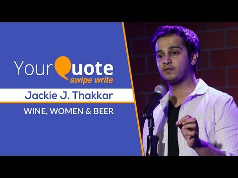 'Wine, Women & Beer' by Jackie J. Thakkar   English Poetry   YourQuote Swipe Write