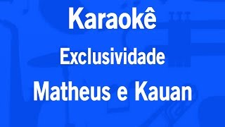 Karaokê Exclusividade - Matheus e Kauan