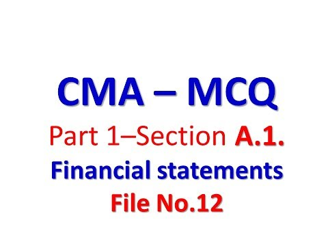 CMA P1Part 1 – Section A 1  Financial statements   MCQ   12