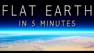 FLAT EARTH IN LESS THAN 5 MINUTES