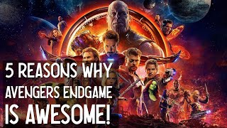 Avengers Endgame - 5 reasons it was awesome!