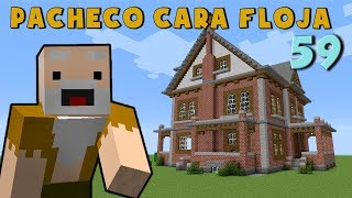 Video Pacheco cara Floja 59 | COMO HACER UNA CASA DE LADRILLO en Minecraft download MP3, 3GP, MP4, WEBM, AVI, FLV Juli 2018
