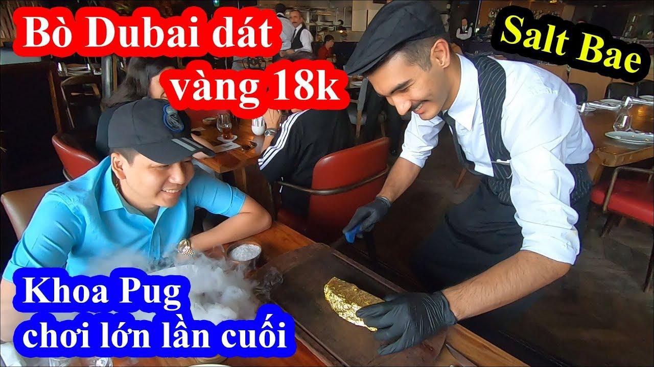 Bò Dubai dát vàng 18k – Khoa Pug kết thúc hành trình Dubai tại nhà hàng thánh rắc muối Salt Bae