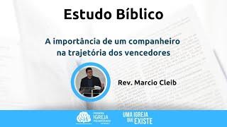 A importância de um companheiro na trajetória dos vencedores | Rev. Marcio Cleib