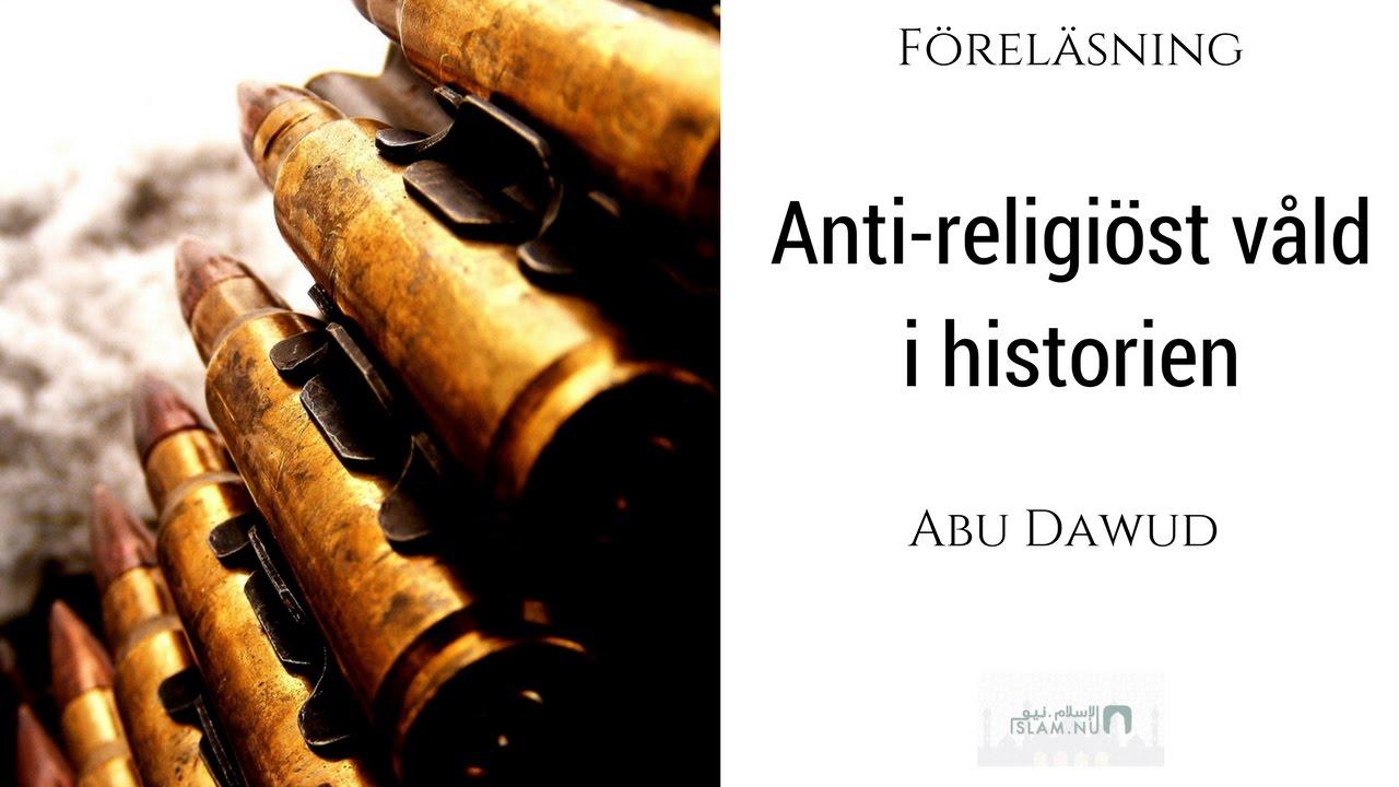 Anti-religiöst våld i historien | Abu Dawud
