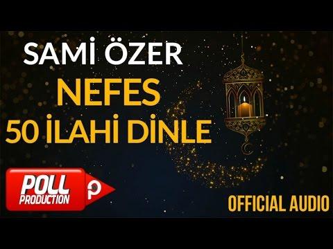 Sami Özer - Nefes ( Full Albüm Dinle ) - 50 İlahi
