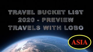 ASIA 2020 - BUCKET LIST  - TRAVELS WITH LOBO - 4K