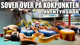 SOVER ÖVER PÅ KOKPUNKTEN *ÄVENTYRSBAD*