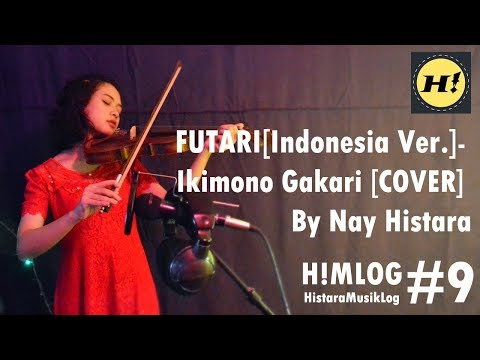 FUTARI [Indonesia Ver. With Lyrics] - Ikimono Gakari [COVER] By Nay Histara | H!MLOG#9