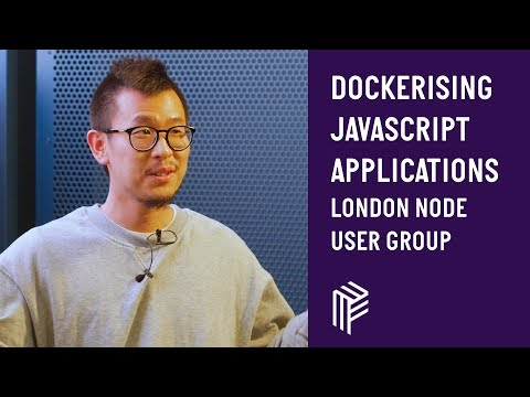 Dockerising JavaScript Applications - London Node User Group - October 2018