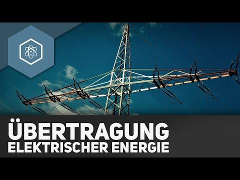 Übertragung von Elektrischer Energie - Wo kommt unser Strom her?