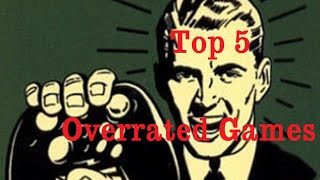 Top 5 | Overrated Games | In My Opinion
