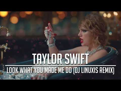 Taylor Swift - Look What You Made Me Do (DJ Linuxis Remix)