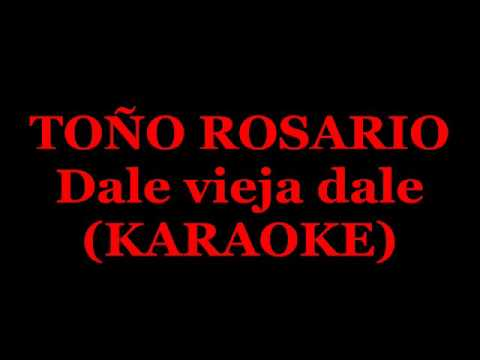 Toño rosario.dale vieja dale karaoke alfonso mosquea..