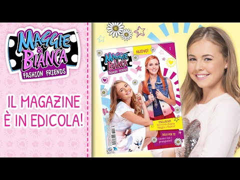 Maggie & Bianca Fashion Friends | Il Magazine Ufficiale della serie è in edicola!