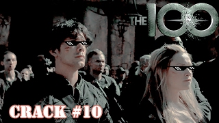 ● The 100: Crack (HUMOR!) #10 [+ 4x01]
