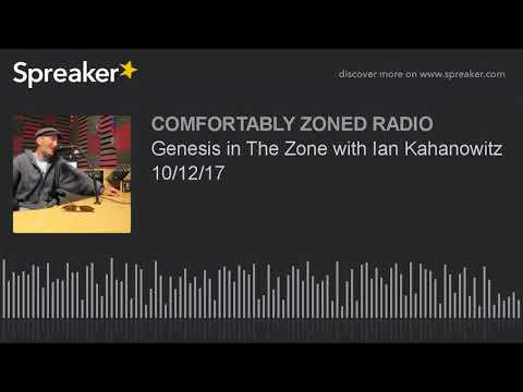 Genesis in The Zone with Ian Kahanowitz 10/12/17