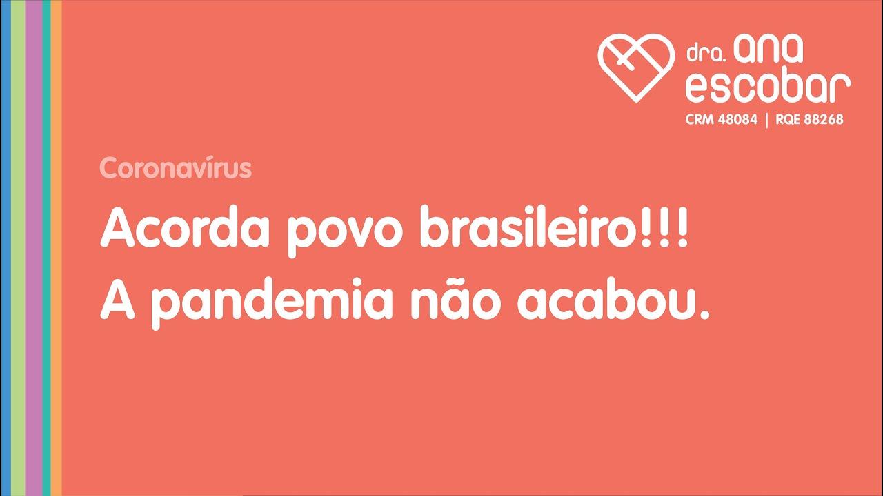 Acorda povo brasileiro!!! A pandemia não acabou.   Dra Ana Escobar