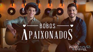Pedro Naves e Rafael - Bobos Apaixonados