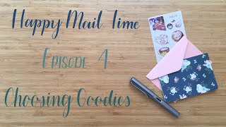 Happy Mail Time | Episode 4 | Choosing Goodies