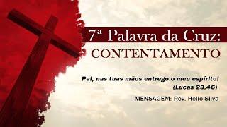 Lucas 23.46 - A Sétima Palavra da Cruz - Contentamento