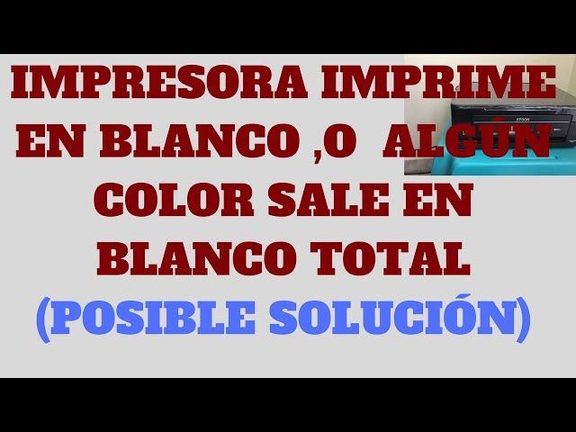 MI IMPRESORA EPSON IMPRIME EN BLANCO (SOLUCION # 1)